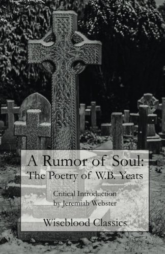 A Rumor of Soul: The Poetry of W.B. Yeats (Wiseblood Classics)
