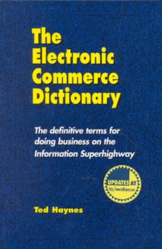 Electronic Commerce Dictionary: The Definitive Terms For Doing Business On The Information Superhighway