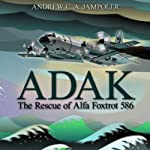 Adak: The Rescue of Alfa Foxtrot 586 | Andrew C. A. Jampoler