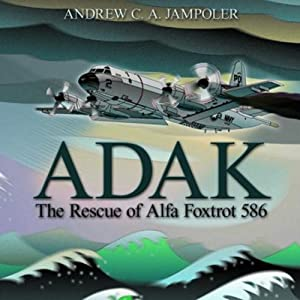 Adak: The Rescue of Alfa Foxtrot 586 | [Andrew C. A. Jampoler]