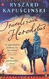 Travels with Herodotus by Kapuscinski. Ryszard ( 2008 ) Paperback
