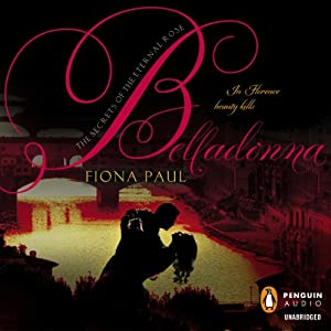 Belladonna: Secrets of the Eternal Rose, Book 2 | [Fiona Paul]