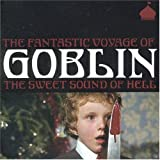 Fantastic Voyage of Goblin: Sweet Sound of Hell