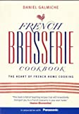 French Brasserie Cookbook: The Heart of French Home Cooking Daniel Galmiche