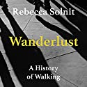 Wanderlust: A History of Walking Audiobook by Rebecca Solnit Narrated by Liisa Ivary
