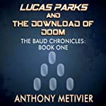 Lucas Parks and the Download of Doom | Anthony Metivier