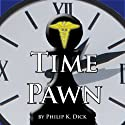 Time Pawn Audiobook by Philip K. Dick Narrated by Jim Roberts