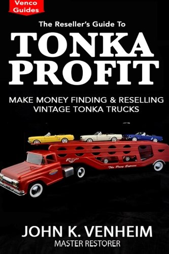 The Reseller's Guide To Tonka Profit: Make Money Finding And Reselling Vintage Tonka Trucks