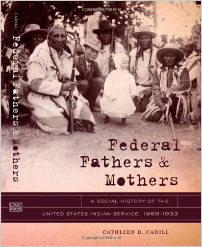 Federal fathers and mothers : the United States Indian Service, 1869-1933