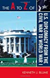 Kenneth Blume The A to Z of U.S. Diplomacy from the Civil War to World War I (The A to Z Guide Series)