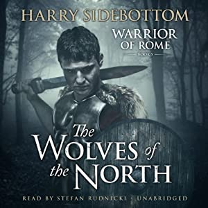 The Wolves of the North: A Warrior of Rome Novel, Book 5 | [Harry Sidebottom]