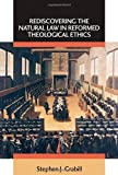 Rediscovering the Natural Law in Reformed Theological Ethics (Emory University Studies in Law and Religion)