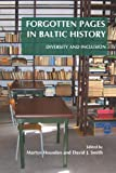 Forgotten Pages in Baltic History: Diversity and Inclusion. (On the Boundary of Two Worlds: Identity, Freedom, & Moral Imagination in the Baltics)