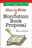 The Fast Track Course on How to Write a Nonfiction Book Proposal