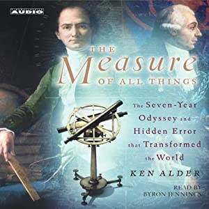 The Measure of All Things: The Seven-Year Odyssey and Hidden Error that Transformed the World | [Ken Alder]