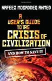 A User's Guide to the Crisis of Civilisation: And How to Save it