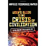 A User's Guide to the Crisis of Civilization: And How to Save Itby Nafeez Mosaddeq Ahmed
