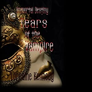 Tears of the Vampire: Immortal Destiny, Book 4 | [Lorraine Kennedy]