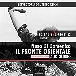 Breve storia del Terzo Reich, Vol. 7 [Short History of Third Reich, Vol. 7]: Il Fronte Orientale [The Eastern Front] | Piero Di Domenico