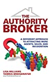 The Authority Broker: A Different Approach to Attracting More Agents, Sales, and Recognition