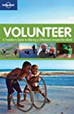 Lonely Planet Volunteer: A Traveller's Guide to Making a Difference Around (General Reference)