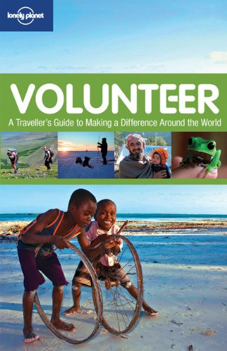 Lonely Planet Volunteer 2nd Ed.: A Traveller's Guide to Making a Difference Around the World