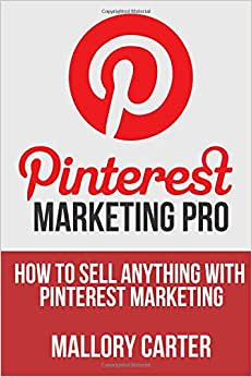 Pinterest Marketing Pro: How To Sell Anything With Pinterest Marketing