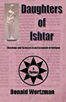 Daughters Of Ishtar: Theology And Science In An Escapade Of Intrigue