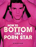 How To Bottom Like A Porn Star. The Ultimate Guide To Gay Sex.