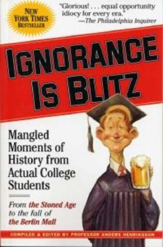 Ignorance is Blitz: Mangled Moments of History From Actual College Students, Anders Henriksson