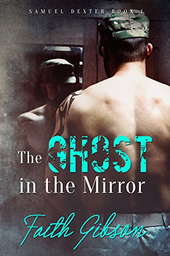 Faith Gibson - The Ghost in the Mirror (Samuel Dexter Book 1)