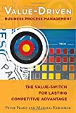 Value-Driven Business Process Management: The Value-Switch for Lasting Competitive Advantage