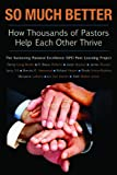 So Much Better: How Thousands of Pastors Help Each Other Thrive (TCP The Columbia Partnership Leadership Series)