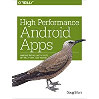 High Performance Android Apps: Improve Ratings with Speed, Optimizations, and Testing