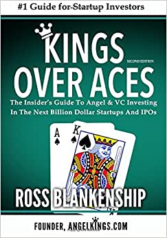 Kings Over Aces: The Insider's Guide To Angel And VC Investing In The Next Billion Dollar Startups And IPOs
