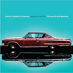 Tijuana Sound Machine (Nortec Collective Presents)