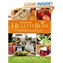 Recipes for Health Bliss: Using NatureFoods & Lifestyle Choices to Rejuvenate Your Body & Life