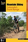 img - for Mountain Biking Colorado's Front Range, 2nd: A Guide to the Area's Greatest Off-Road Bicycle Rides (Regional Mountain Biking Series) book / textbook / text book