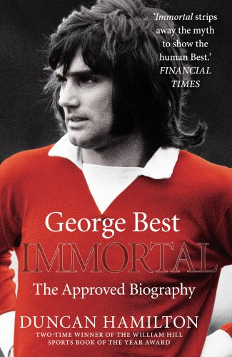 Immortal: The Biography of George Best ISBN-13 9780099558583