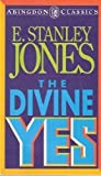 The Divine Yes (Abingdon Classics) (0687109906) by Jones, E. Stanley