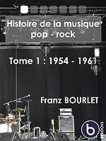 Histoire de la musique pop-rock: Tome 1
