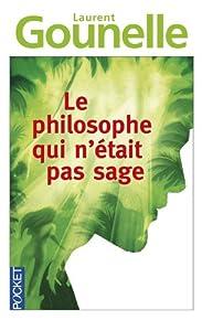 Le philosophe qui n'était pas sage - Laurent Gounelle