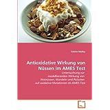Antioxidative Wirkung von Nüssen im AMES Test: Untersuchung zur modellierenden Wirkung von Walnüssen, Mandeln...