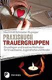 Praxisbuch Trauergruppen - Grundlagen und kreative Methoden für Erwachsene, Jugendliche und Kinder