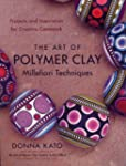 The Art of Polymer Clay Millefiori Te...