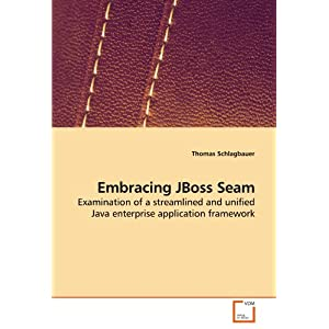 Embracing JBoss Seam: Examination of a streamlined and unified Java enterprise application framework Cover Image