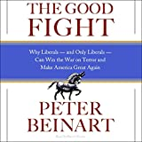 img - for The Good Fight: Why Liberals, and Only Liberals, Can Win the War on Terror and Make America Great Again book / textbook / text book
