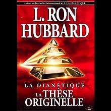 La Dianétique: La Thèse Originelle [Dianetics: The Original Thesis] | Livre audio Auteur(s) : L. Ron Hubbard Narrateur(s) :  uncredited