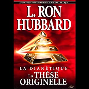 La Dianétique: La Thèse Originelle [Dianetics: The Original Thesis] | [L. Ron Hubbard]