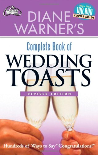 "Diane Warner's Complete Book of Wedding Toasts: Hundreds of Ways to Say ""Congratulations!"" (Hal Leonard Wedding Essentials)"